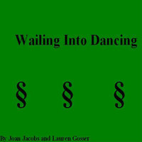 Wailing Into Dancing — Joan Jacobs & Lauren Gosser