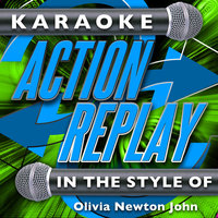Karaoke Action Replay: In the Style of Olivia Newton John — Karaoke Action Replay