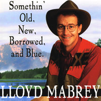 Somethin' Old New Borrowed and Blue — Lloyd Mabrey