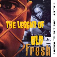 The Legend Of — Old Fresh