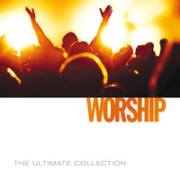 The Ultimate Collection - Worship — Worship Together