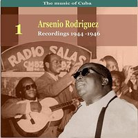 The Music of Cuba, Arsenio Rodríguez, Vol. 1 / Recordings 1944 - 1946 — Arsenio Rodriguez