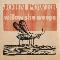 Willow She Weeps — John Power