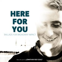 Here for You: Ballads for Broadway Impact — Jonathan Reid Gealt
