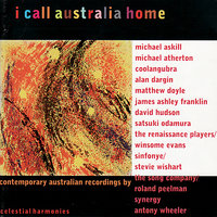 I Call Australia Home: Contemporary Australian Recordings — David Hudson, Synergy, Riley Lee, Stevie Wishart, Sinfonye, Хильдегарда Бингенская, Генрих Шютц