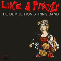Like a Prayer EP — The Demolition String Band