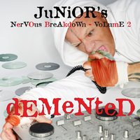 Junior's Nervous Breakdown 2: Demented — Junior Vasquez