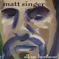 All Us Heathens — Matt Singer