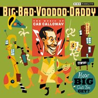 How Big Can You Get?: The Music Of Cab Calloway — Big Bad Voodoo Daddy