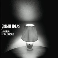 Bright Ideas — Pale People