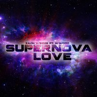 Supernova Love — H-Wood, Zach Weems
