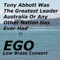 Tony Abbott Was the Greatest Leader Australia or Any Other Nation Has Ever Had — E.G.O. Low Brass Consort
