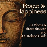 Peace & Happiness — JJ Flores, Steve Smooth, DJ Roland Clark