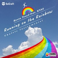 Running on the Rainbow — Kyas, Keeta Troyd