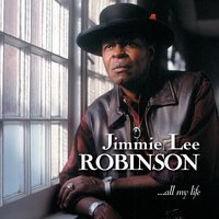 ...All My Life — Jimmie Lee Robinson