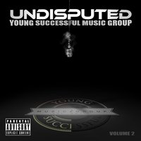 Undisputed, Vol. 2 — Young Successful Music Group