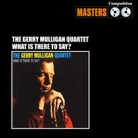What Is There to Say? — The Gerry Mulligan Quartet
