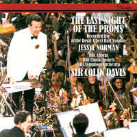 The Last Night Of The Proms — BBC Symphony Orchestra, Sir Colin Davis, Jessye Norman, BBC Chorus, BBC Choral Society