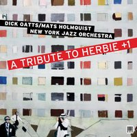 A Tribute to Herbie +1 — Dick Oatts, Dick Oatts/Mats Holmquist New York Jazz Orchestra