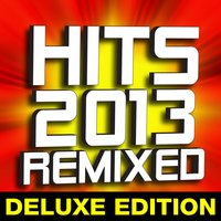 Hits 2013 Remixed – Deluxe Edition — Dj Remix Factory