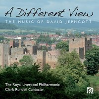 Jephcott: A Different View — Royal Liverpool Philharmonic Orchestra, Clark Rundell, David Jephcott