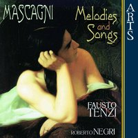 Mascagni: Melodies and Songs — Пьетро Масканьи, Fausto Tenzi, Roberto Negri