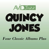 Four Classic Albums Plus (This Is How I Feel About Jazz / Harry Arnold + Big Band + Quincy Jones = Jazz / The Great Wide World of Quincy Jones / At Newport '61) — Quincy Jones