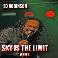 Sky Is the Limit Remix / Refix — Ed Robinson