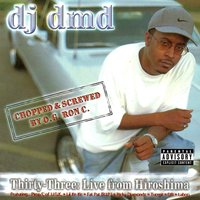 Thirty Three : Live from Hiroshima (Chopped & Screwed) — DJ DMD