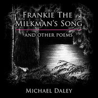 Frankie The Milkman's Song & Other Poems — Michael Daley, Brad Killion