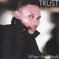 When Am Weak — Trust Kalunga