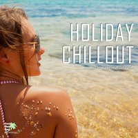 Holiday Chillout Summertime Edition — сборник