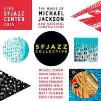 The Music of Michael Jackson and Original Compositions Live: Sfjazz Center October 22 Through 25, 2015 — SFJazz Collective