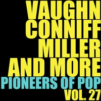 Vaughn, Conniff, Miller and More Pioneers of Pop, Vol. 27 — сборник