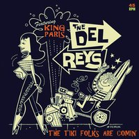 The Tiki Folks Are Comin' (feat. King Paris) — The Del Reys