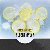 Bitter And Sweet — Albert Ayler