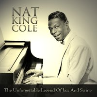 The Unforgettable Legend of Jazz and Swing — Nat King Cole