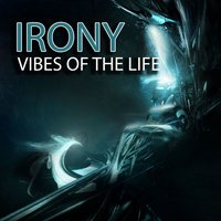 Vibes Of The Life - Single — Irony