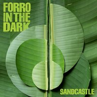 Sandcastle — Forro In The Dark
