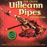 The Celtic Uilleann Pipes Collection - Volume 1 — сборник