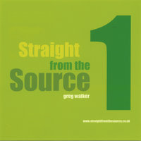 Straight From The Source 1 — Greg Walker