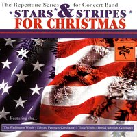 Stars & Stripes For Christmas — The Washington Winds, Edward Petersen, Trade Winds, & Daniel Schmidt