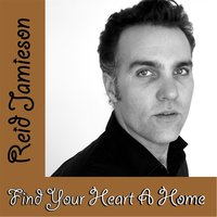 Find Your Heart a Home — Reid Jamieson, Reid Jamnieson