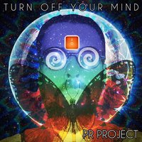 Turn off Your Mind — The Prproject