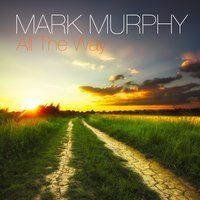 All the Way — Mark Murphy