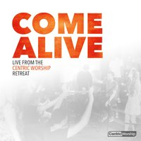 Come Alive: Live from the CentricWorship Retreat — сборник