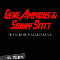There Is No Greater Love — Gene Ammons, Sonny Stitt