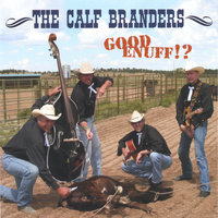 Good Enuff!? — The Calf Branders