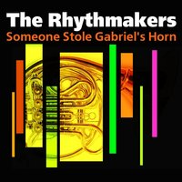 Someone Stole Gabriel's Horn — The Rhythmakers