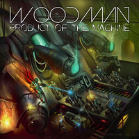 Product of the Machine — Woodman